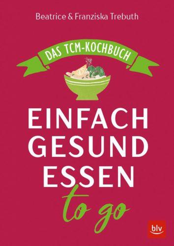 Einfach Gesund Essen To Go das TCM Kochbuch